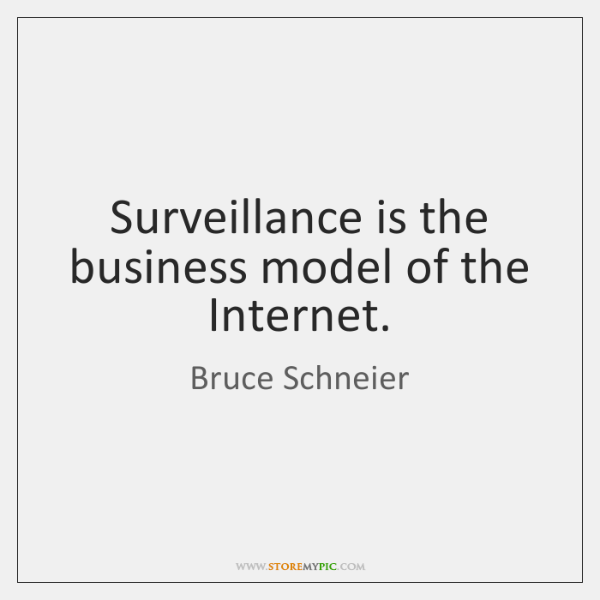 Surveillance is the business model of the Internet.