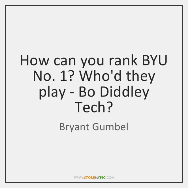 How can you rank BYU No. 1? Who'd they play - Bo Diddley ...