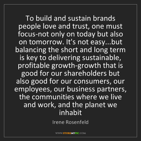 Irene Rosenfeld: To build and sustain brands people love and trust, one...