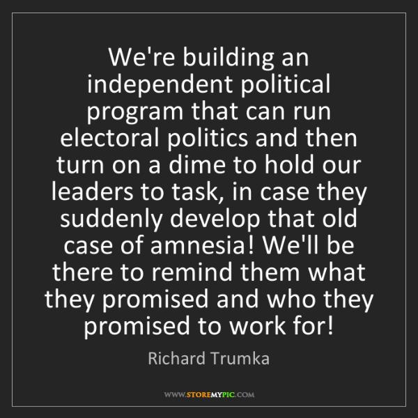 Richard Trumka: We're building an independent political program that...