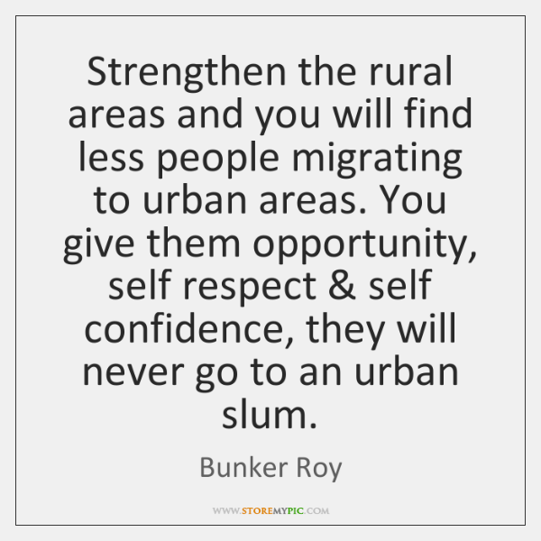 Strengthen the rural areas and you will find less people migrating to ...