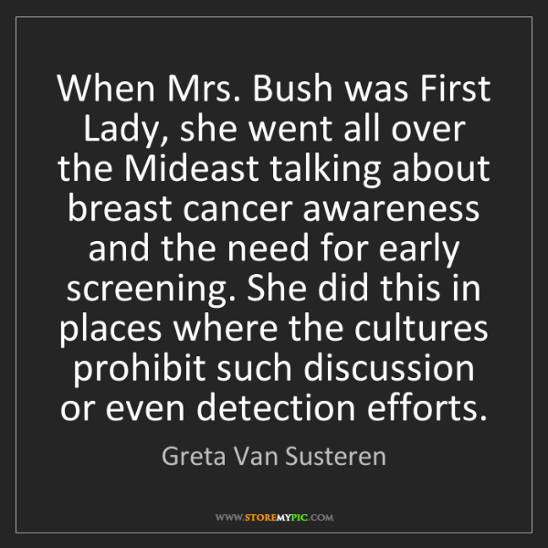 Greta Van Susteren: When Mrs. Bush was First Lady, she went all over the...