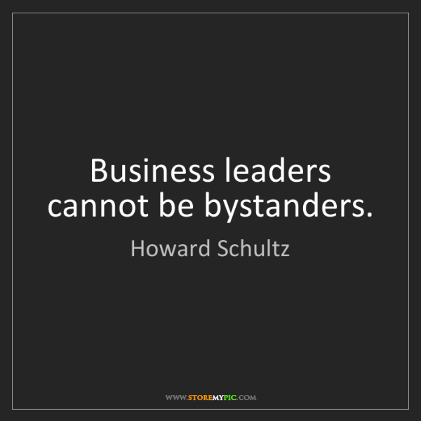 Howard Schultz: Business leaders cannot be bystanders.