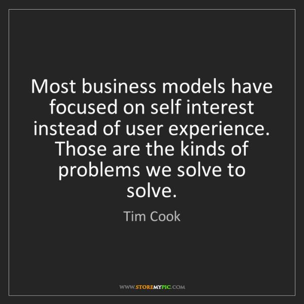 Tim Cook: Most business models have focused on self interest instead...