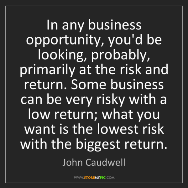 John Caudwell: In any business opportunity, you'd be looking, probably,...