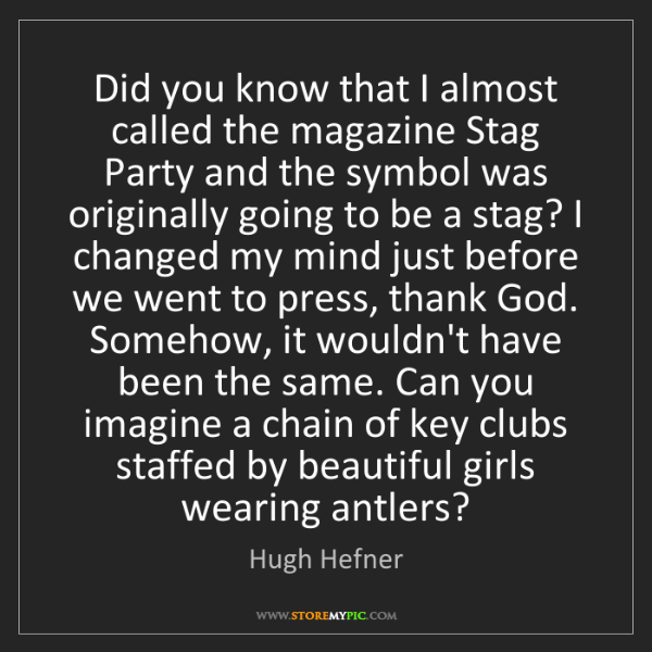 Hugh Hefner: Did you know that I almost called the magazine Stag Party...