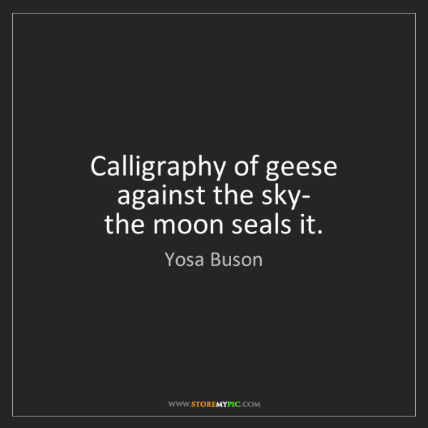 Yosa Buson: Calligraphy of geese  against the sky-  the moon seals...