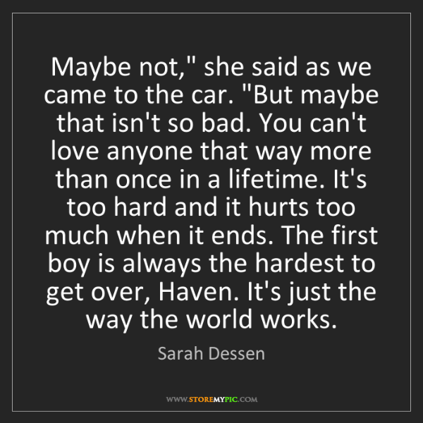 """Sarah Dessen: Maybe not,"""" she said as we came to the car. """"But maybe..."""