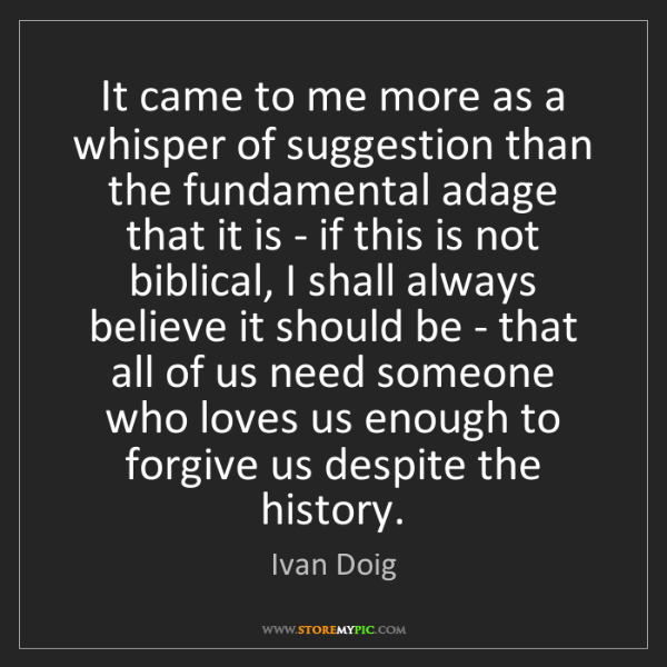 Ivan Doig: It came to me more as a whisper of suggestion than the...