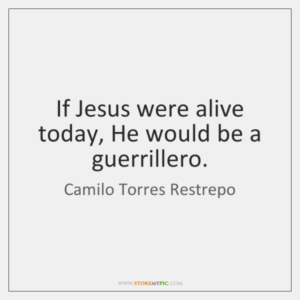 If Jesus were alive today, He would be a guerrillero.