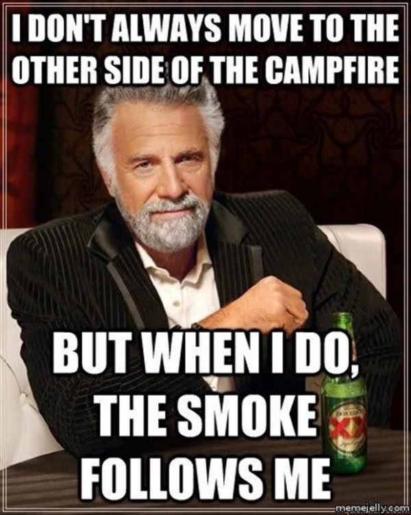 I dont always move to the other side of the campfire but when i do the smoke follows m