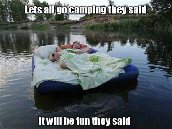 Lets all go camping they said it will be fun they said