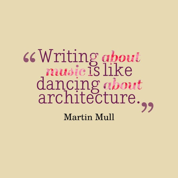 Writing about music is like dancing about architecture martin mull