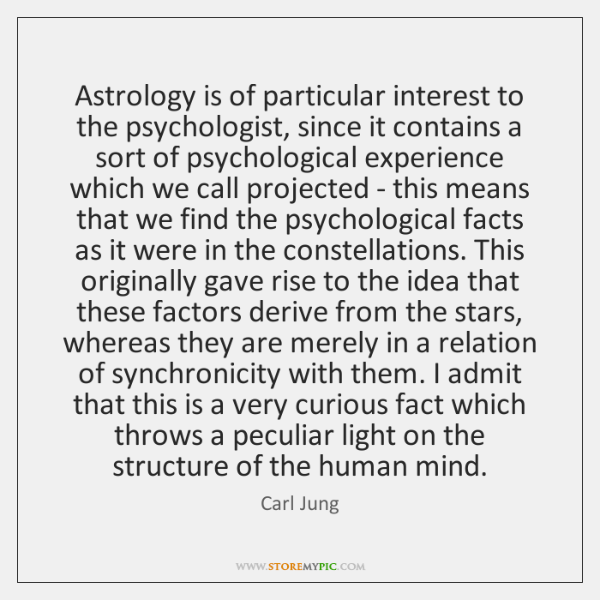 Astrology is of particular interest to the psychologist, since it contains a ...