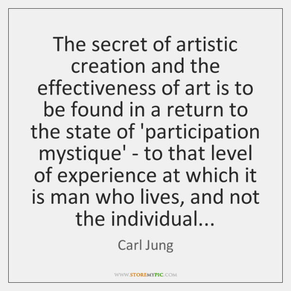The secret of artistic creation and the effectiveness of art is to ...