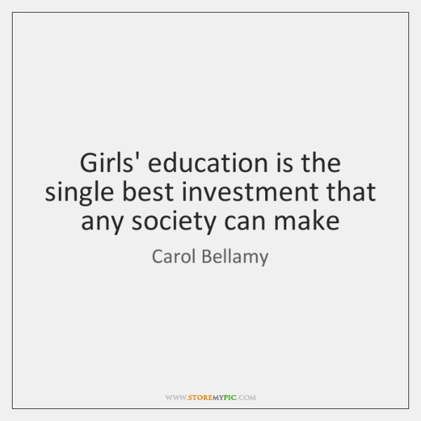 Girls' education is the single best investment that any society can make