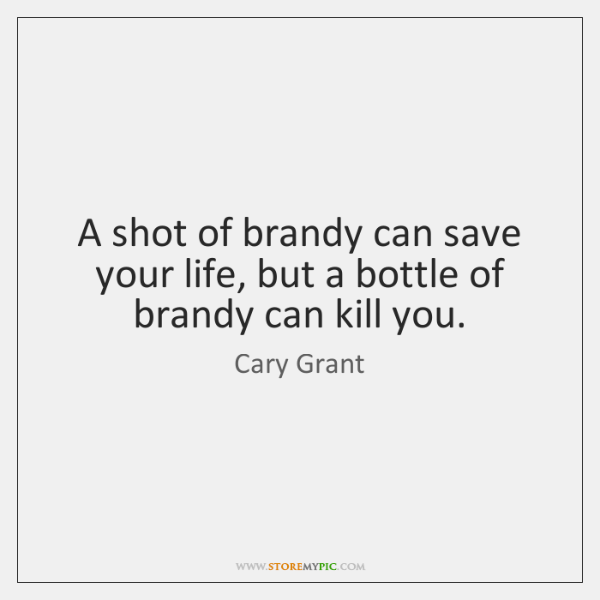A shot of brandy can save your life, but a bottle of ...