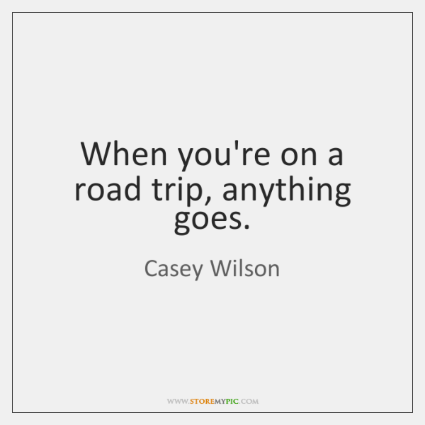 When you're on a road trip, anything goes.