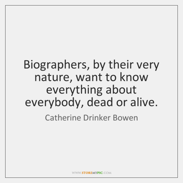 Biographers, by their very nature, want to know everything about everybody, dead ...