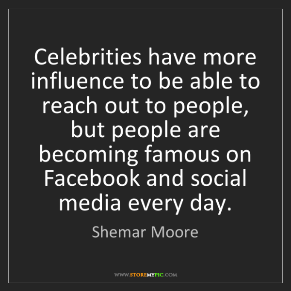 Shemar Moore: Celebrities have more influence to be able to reach out...