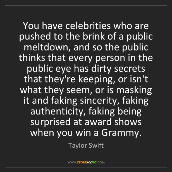 Taylor Swift: You have celebrities who are pushed to the brink of a...