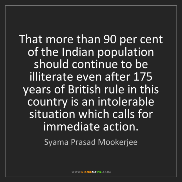 Syama Prasad Mookerjee: That more than 90 per cent of the Indian population should...