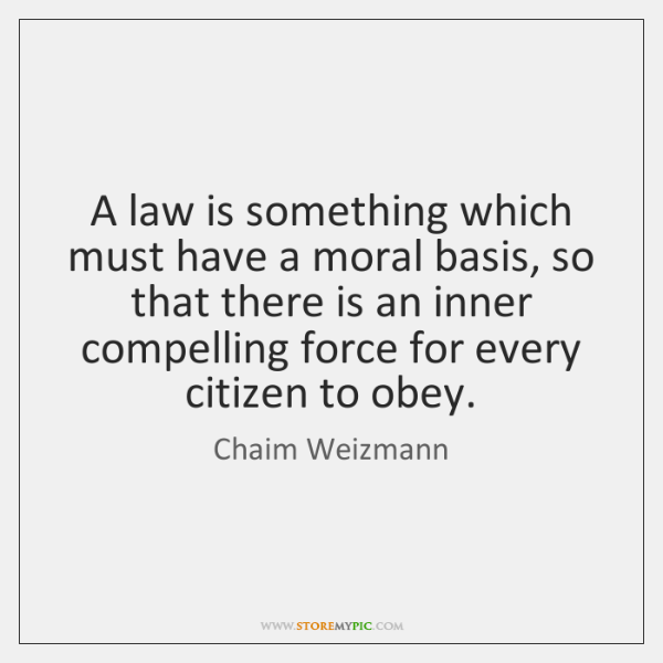 A law is something which must have a moral basis, so that ...