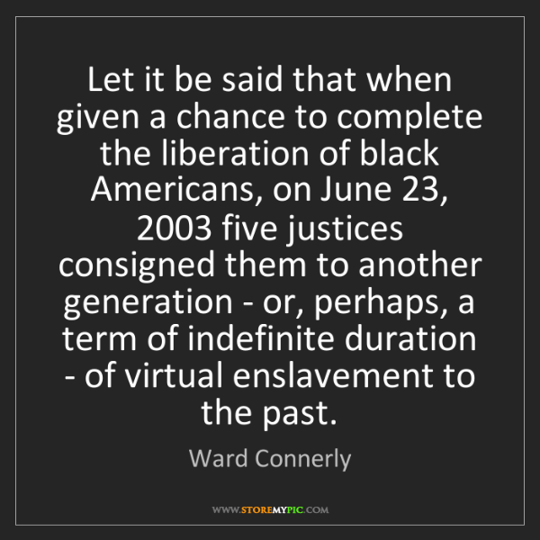 Ward Connerly: Let it be said that when given a chance to complete the...