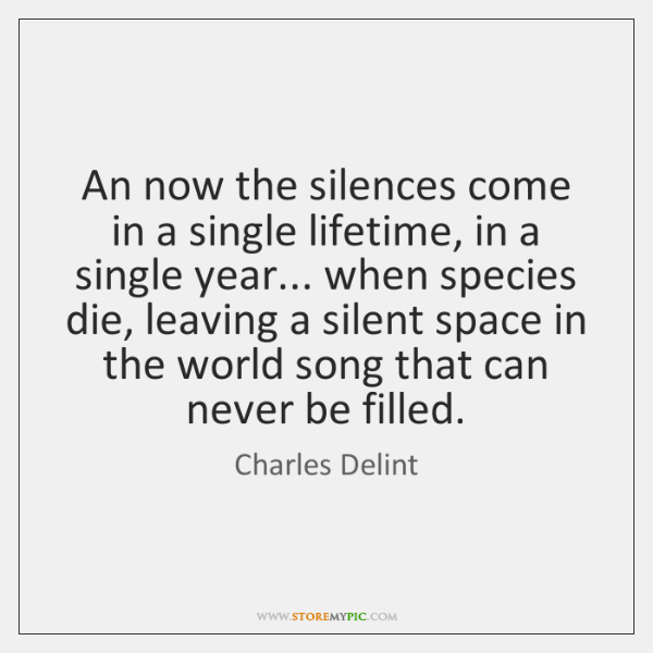 An now the silences come in a single lifetime, in a single ...