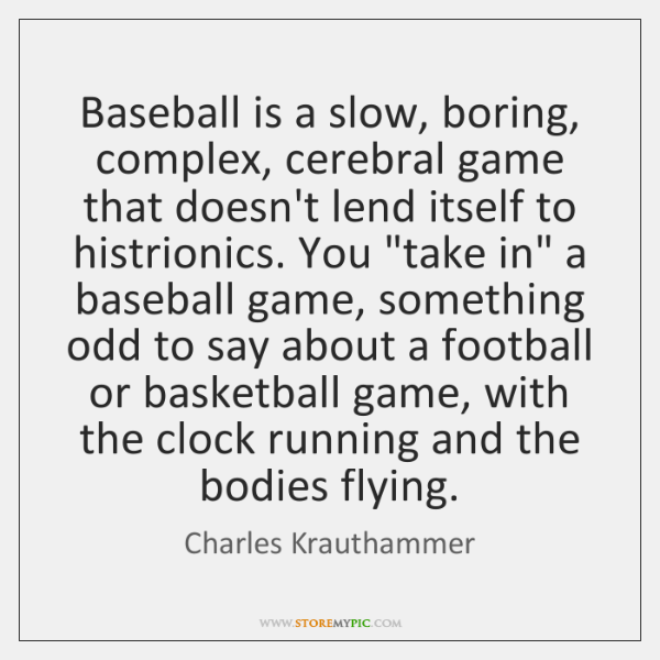 Baseball is a slow, boring, complex, cerebral game that doesn't lend itself ...