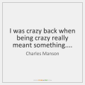 charles-manson-i-was-crazy-back-when-being-crazy-quote-on-storemypic-26ab3