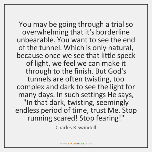 You may be going through a trial so overwhelming that it's borderline ...