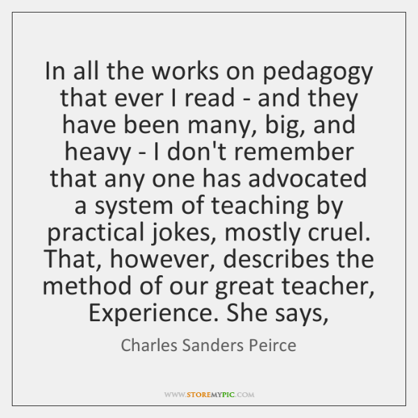 In all the works on pedagogy that ever I read - and ...