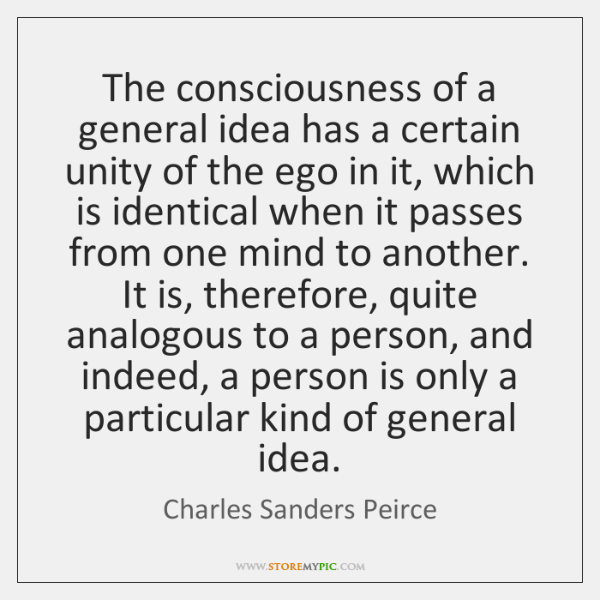The consciousness of a general idea has a certain unity of the ...
