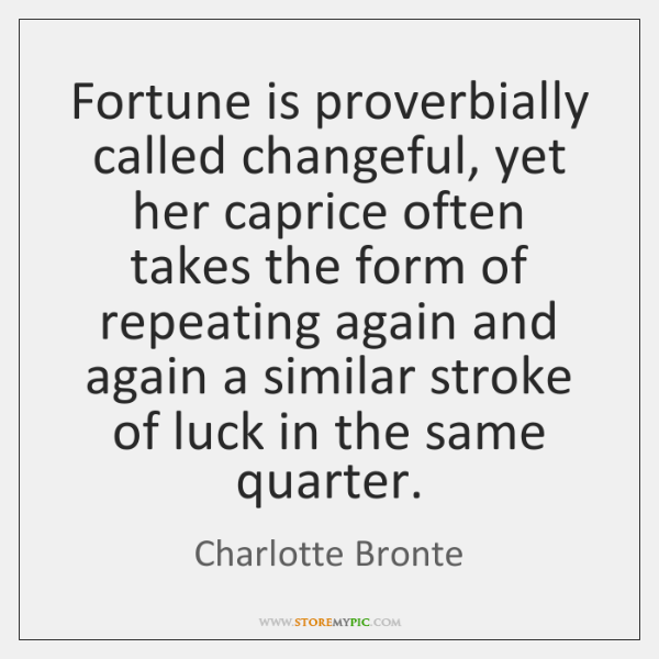 Fortune is proverbially called changeful, yet her caprice often takes the form ...