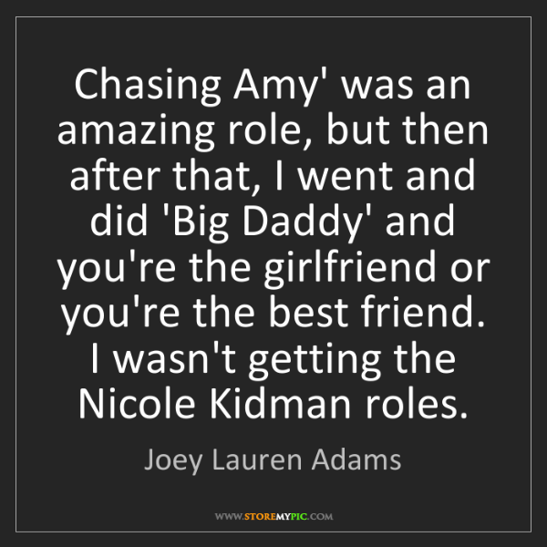 Joey Lauren Adams: Chasing Amy' was an amazing role, but then after that,...