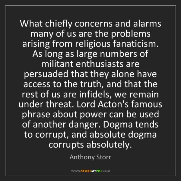 Anthony Storr: What chiefly concerns and alarms many of us are the problems...