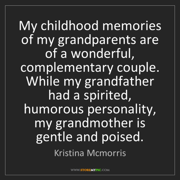 Kristina Mcmorris: My childhood memories of my grandparents are of a wonderful,...