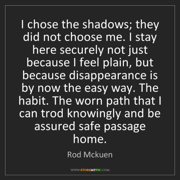 Rod Mckuen: I chose the shadows; they did not choose me. I stay here...
