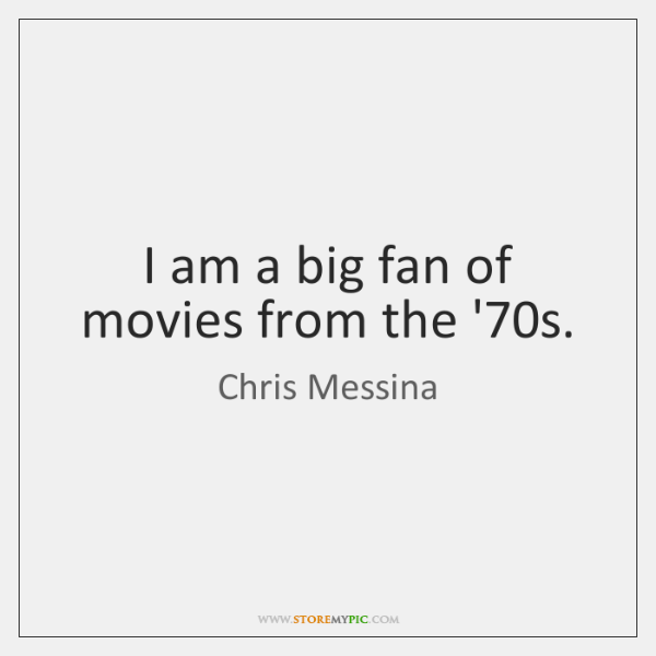 I am a big fan of movies from the '70s.