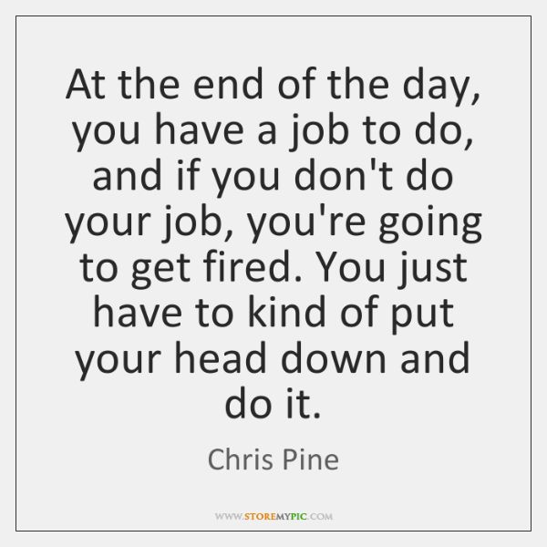 At the end of the day, you have a job to do, ...