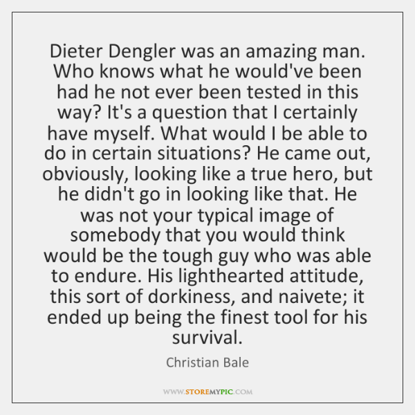 Dieter Dengler was an amazing man. Who knows what he would've been ...