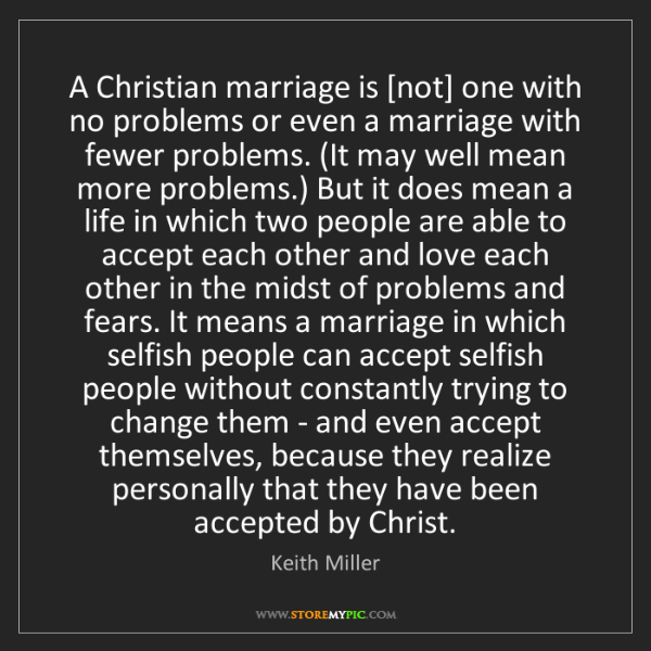 Keith Miller: A Christian marriage is [not] one with no problems or...