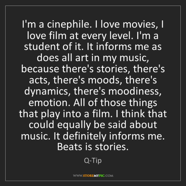 Q-Tip: I'm a cinephile. I love movies, I love film at every...