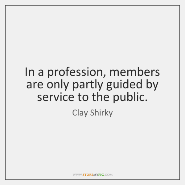 In a profession, members are only partly guided by service to the ...
