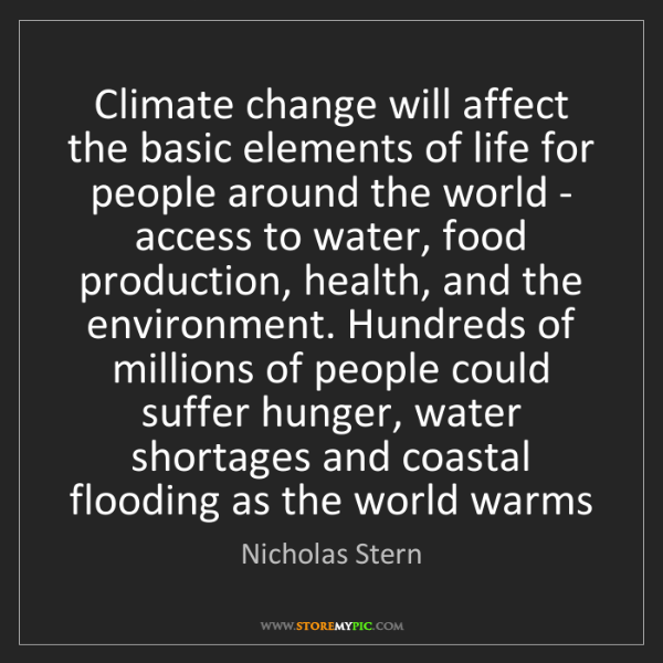 Nicholas Stern: Climate change will affect the basic elements of life...