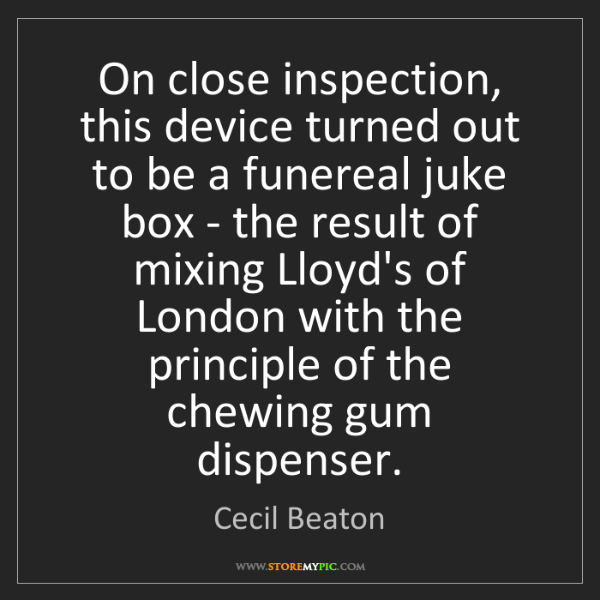 Cecil Beaton: On close inspection, this device turned out to be a funereal...