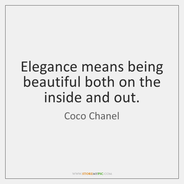 Elegance means being beautiful both on the inside and out.