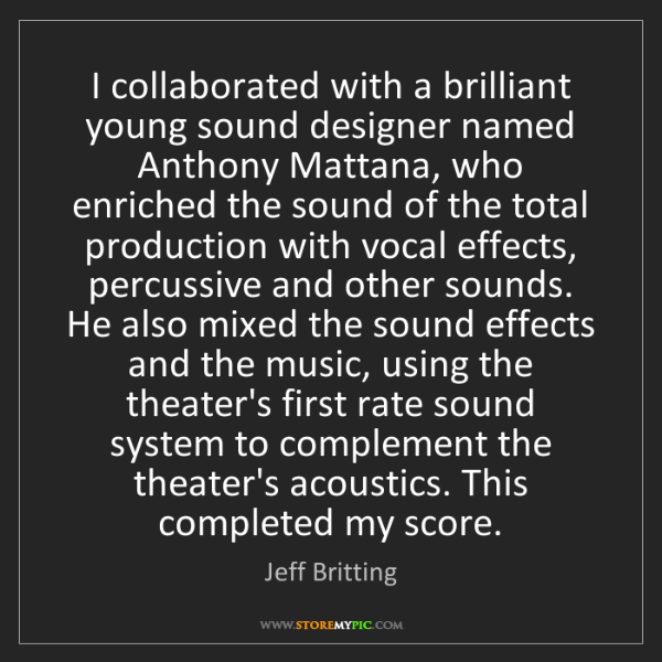 Jeff Britting: I collaborated with a brilliant young sound designer...