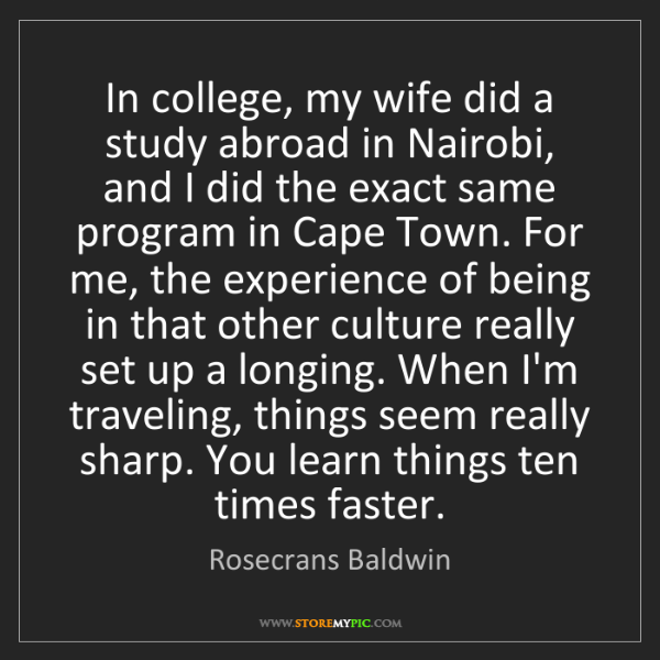 Rosecrans Baldwin: In college, my wife did a study abroad in Nairobi, and...